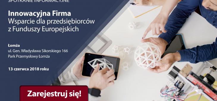 Innowacyjna firma. Wsparcie dla przedsiębiorców z Funduszy Europejskich – spotkanie informacyjne w Łomży.